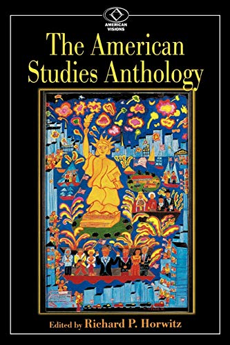 The American Studies Anthology (American Visions (Wilmington, Del.), No. 4.) (American Visions: Readings in American Cul