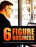 6 Figure Business: How To Start Online Business In 30 Days Or Less (English Edition)