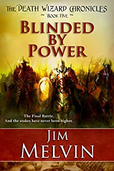 Blinded by Power (The Death Wizard Chronicles Book 5) by [Jim Melvin]