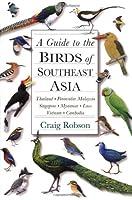 A Guide to the Birds of South East Asia: Thailand, Peninsular Malaysia, Singapore, Myanmar, Laos, Vietnam, Cambodia
