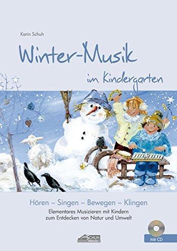 Winter-Musik im Kindergarten (inkl. CD): Elementares Musizieren mit Kindern zum Entdecken von Natur und Umwelt (Hören -...