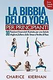 La Bibbia Dello Yoga Per Principianti: 30 Posizioni Essenziali Illustrate per una Salute M...