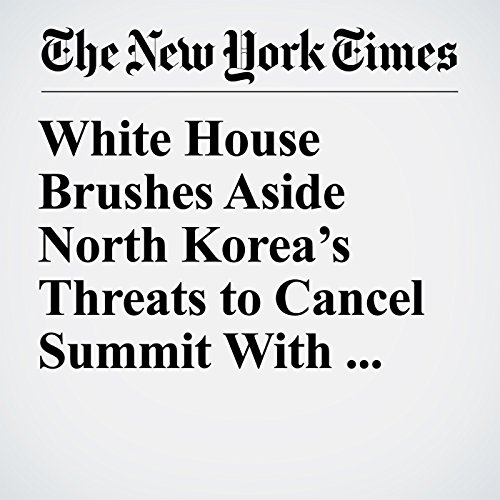 White House Brushes Aside North Korea's Threats to Cancel Summit With Trump copertina