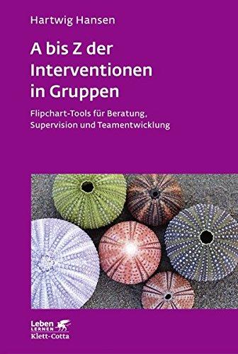 A bis Z der Interventionen in Gruppen: Flipchart-Tools für Beratung, Supervision und Teamentwicklung (Leben lernen)