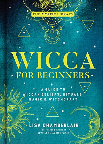 Wicca for Beginners: A Guide to Wiccan Beliefs, Rituals, Magic & Witchcraft (Volume 2) (The Mystic Library)