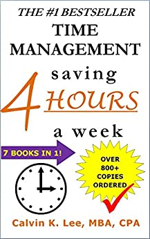 TIME MANAGEMENT: saving 4 HOURS a week (Increase Productivity, Time Management Skills, Time Management Tips, What is Time Management, Time Management Techniques Book 2) by [Calvin K. Lee]