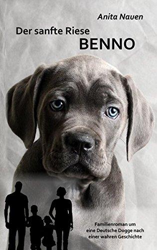 Der sanfte Riese Benno - Familienroman um eine Deutsche Dogge nach einer wahren Geschichte