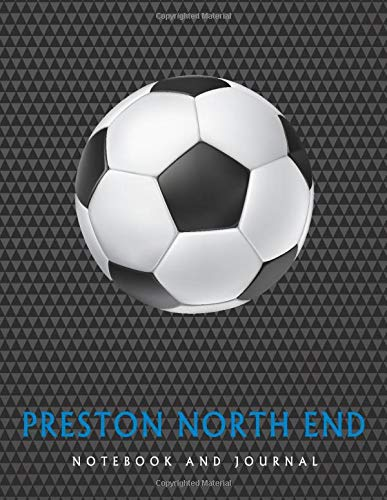 Preston North End: Soccer Journal / Notebook /Diary  to write in and record your thoughts.