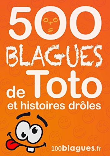 Amazon Com 500 Blagues De Toto Et Histoires Droles Un Moment De Pure Rigolade 100blagues Fr T 8 French Edition Ebook 100blagues Fr Kindle Store