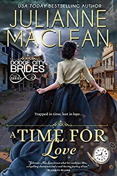 A Time For Love: (A Time Travel Romance) (Dodge City Brides Book 3) by [Julianne MacLean]