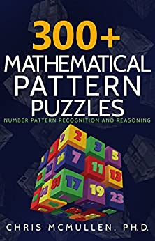 300+ Mathematical Pattern Puzzles: Number Pattern Recognition & Reasoning (Improve Your Math Fluency) by [Chris McMullen]