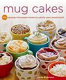 Mug Cakes: 100 Speedy Microwave Treats to Satisfy Your...