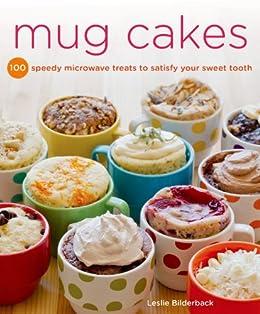 Mug Cakes: 100 Speedy Microwave Treats to Satisfy Your Sweet Tooth by [Leslie Bilderback]