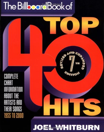 The Billboard Book of Top 40 Hits: Complete Chart Information About the Artists and Their Songs, 1955 to 2000 (BILLBOARD BOOK OF TOP FORTY HITS)