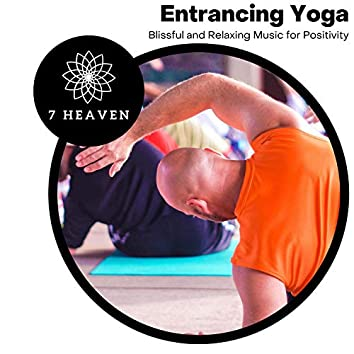 Entrancing Yoga - Blissful And Relaxing Music For Positivity