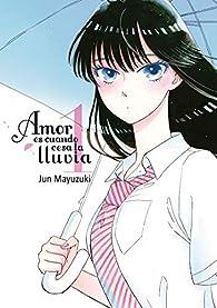 Amor es cuando cesa la lluvia (Volumen 1) par Jun Mayuzuki