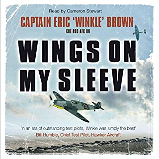 Wings on My Sleeve     The World's Greatest Test Pilot Tells His Story              By:                                                                                                                                 Eric 'Winkle' Brown                               Narrated by:                                                                                                                                 Cameron Stewart                      Length: 9 hrs and 18 mins     197 ratings     Overall 4.8