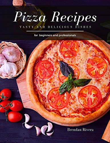 Pizza Recipes: Tasty and Delicious dishes (English Edition)
