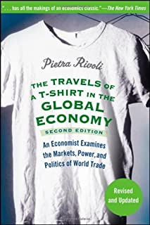 The Travels of a T-Shirt in the Global Economy: An Economist Examines the Markets, Power and Politics of the World Trade, 2nd Edition