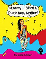 Mummy...What Is Black Lives Matter?