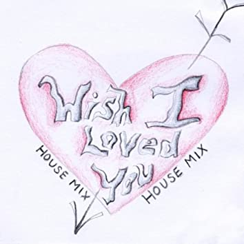 """WISH I LOVED YOU """"HOUSE MIX"""""""
