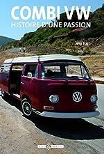 Combi VW - Histoire d'une passion de Jörg Hajt