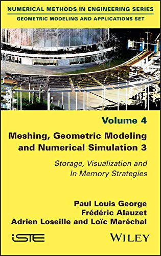 Meshing, Geometric Modeling and Numerical Simulation 3: Storage, Visualization and In Memory Strategies (English Edition)