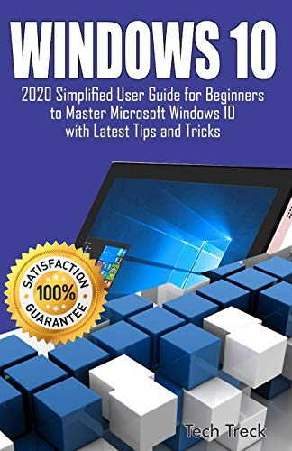 WINDOWS 10: 2020 Simplified User Guide for Beginners to Master Microsoft Windows 10 with Latest Tips and Tricks