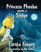 Princess Phoebe Wants a Sister (The Adventures of Princess Phoebe) (Volume 1)
