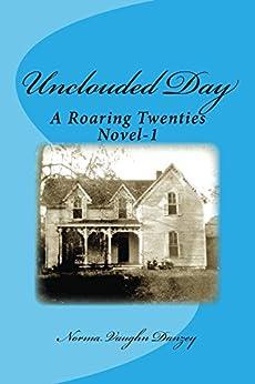 Unclouded Day: A Roaring Twenties Novel - 1 (The Roaring Twenties) by [Norma Danzey]