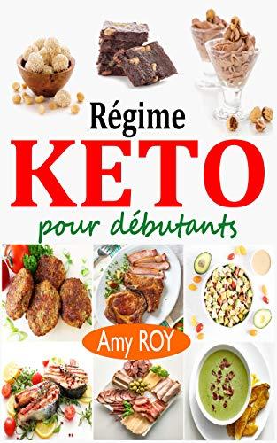 Régime Keto pour débutants: Défi de 21 jours pour convertir votre corps en une machine à brûler les graisses pour vivre plus sainement + 75 Recettes Cétogènes ... Adaptées (Régime Cétogène) (French Edition)