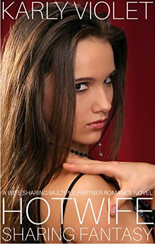 Hotwife Sharing Fantasy - A Wife Sharing Multiple Partner Romance Novel