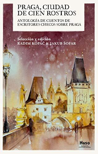 PRAGA, CIUDAD DE CIEN ROSTROS: Antología de cuentos de escritores checos sobre Praga (Spanish Edition)