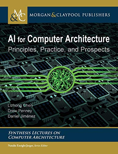 AI for Computer Architecture: Principles, Practice, and Prospects (Synthesis Lectures on Computer Architecture)