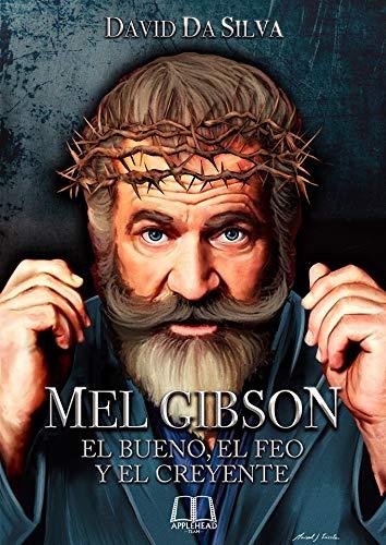 Mel Gibson: El bueno, el feo y el creyente (Spanish Edition)