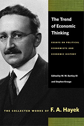 Trend of Economic Thinking: Essays on Political Economists and Economic History (Collected Works of F. A. Hayek)