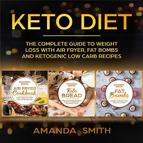 Keto Diet: The Complete Guide to Weight Loss with Air Fryer, Fat Bombs and Ketogenic Low Carb Recipes cover art