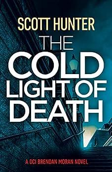 The Cold Light of Death: DCI Brendan Moran #8 by [Scott Hunter]