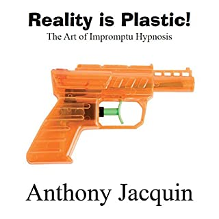 Reality Is Plastic: The Art of Impromptu Hypnosis audiobook cover art