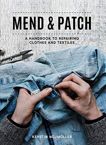Mend & Patch: A handbook to repairing clothes and textiles (English Edition)