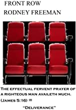 """Front Row: The Effectual Fervent Prayer Of A Righteous Man Availeth Much.(Jame 5:16) = """"Deliverance"""""""