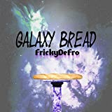 Galaxy Bread [Explicit]