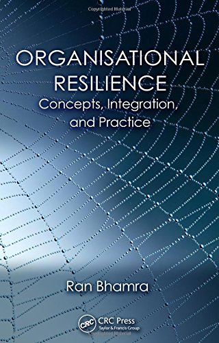 Bhamra, R: Organisational Resilience: Concepts, Integration, and Practice