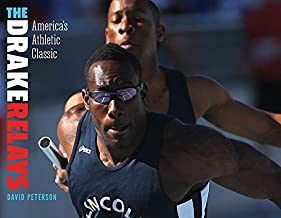 The Drake Relays: America's Athletic Classic (Iowa and the Midwest Experience)