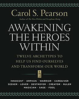 Awakening the Heroes Within: Twelve Archetypes to Help Us Find Ourselves and Transform Our World by [Carol  Pearson]