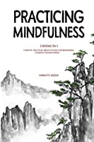 Practicing Mindfulness: 3 Books in 1 - I Create, Practical Meditations for Beginners, Chakras for Beginners