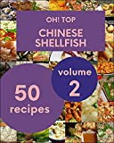 Oh! Top 50 Chinese Shellfish Recipes Volume 2: Let's Get Started with The Best Chinese Shellfish Cookbook! (English Edition)