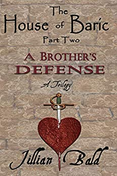 The House of Baric Part Two: A Brother's Defense (The House of Baric Trilogy Book 2) by [Jillian Bald]