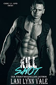 Kill Shot (Code 11- KPD SWAT Book 6) by [Lani Lynn Vale]