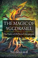 The Magic of Yggdrasill: The Poetry of Old Norse Unconscious